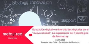 """Educación digital y universidades digitales en el """"nuevo normal"""": La experiencia del Tecnológico de Monterrey"""